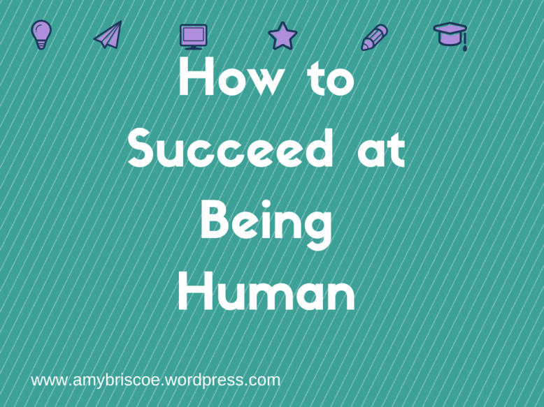 How to Suceed at being Human